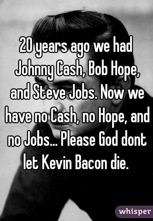 """20 years ago we had Johnny Cash, Bob Hope, and Steve Jobs. Now we…"