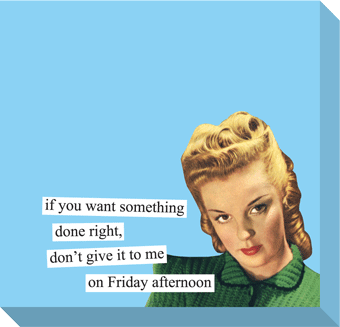 Sticky Notes from Anne Taintor: if you want something done right, don't give it…