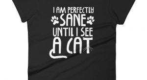 I Am Sane Until – Cat Women's T-Shirt – Funny Cats Tee (dark colors)
