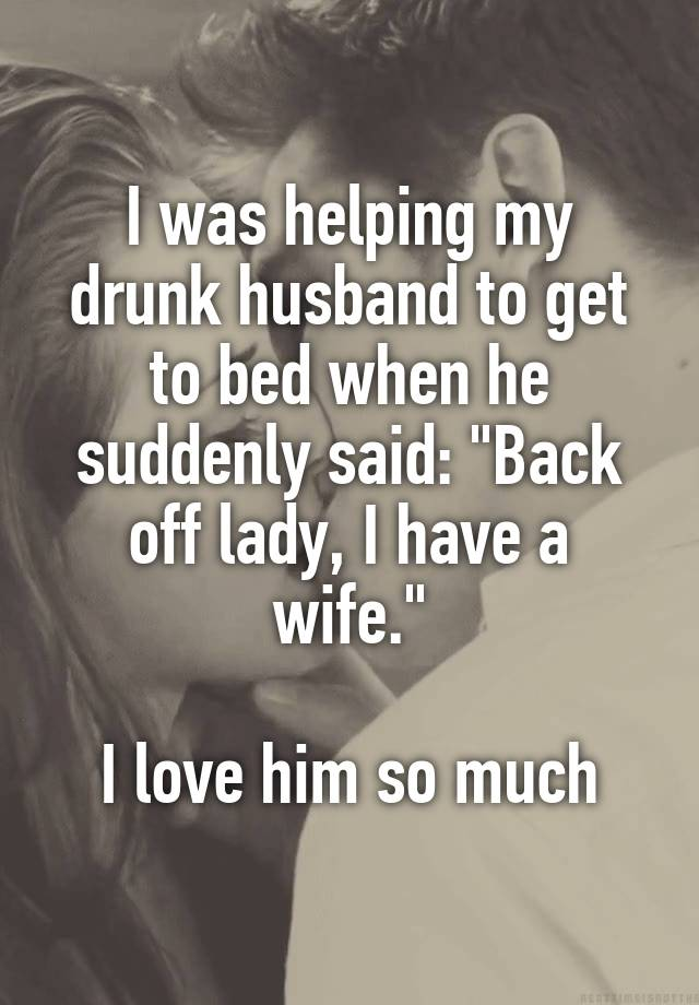 """""""I was helping my drunk husband to get to bed when he suddenly said:…"""