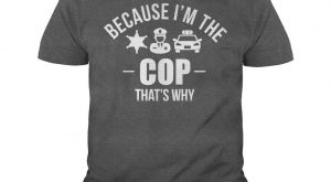 Because Im The Cop Thats Why Funny Police Officer Law Enforcement T Shirt #gift…