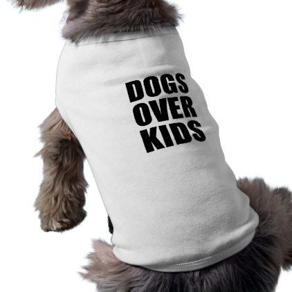 """#Dogs explore Pinterest""""> #Dogs Over Kids Funny Quote Shirt – #puppy explor..."""