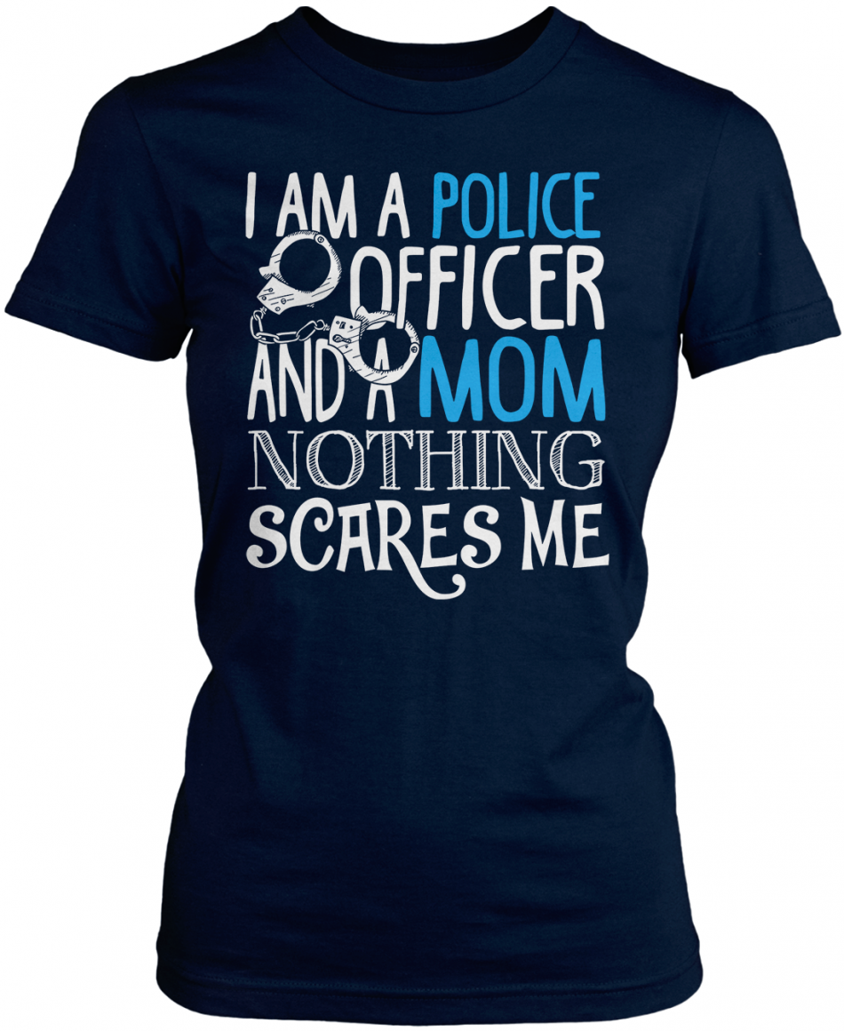 I'm a Police Officer and a Mom nothing scares me The perfect fit for…