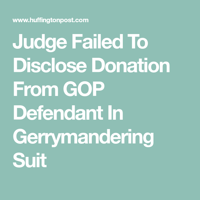 Judge Failed To Disclose Donation From GOP Defendant In Gerrymandering Suit