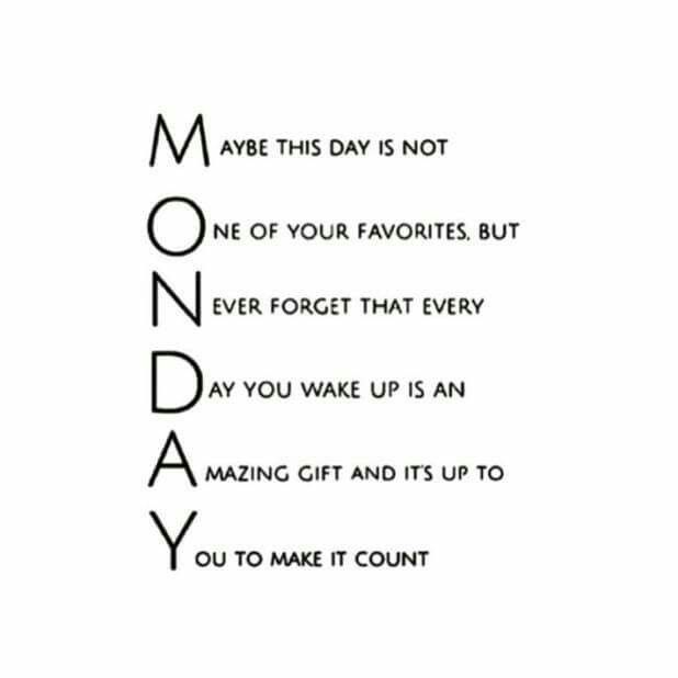 Wow, I reconsider Monday make every single day count no matter what day it…