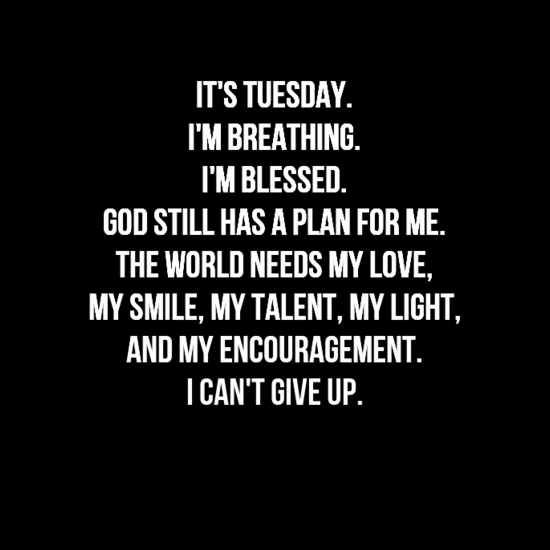 it's Tuesday. SO IT SHOULD BE TUESDAY EVERY DAY. AS THE WORLD NEEDS US…