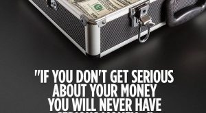 """If you don't get serious about your money, you will never have serious money...."