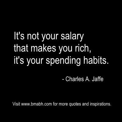 """It's not your salary that makes you rich, it's your spending habits."" – Charles..."