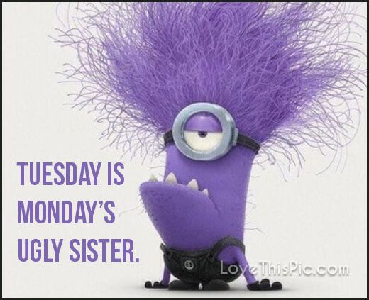 Tuesday Is Mondays Ugly Sister