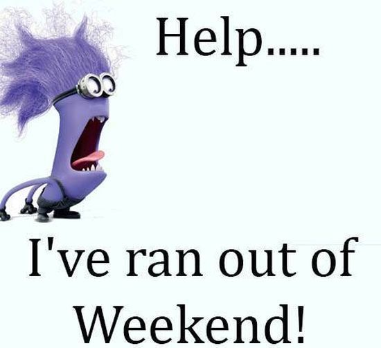Help I Ran Out Of Weekend weekend minion minions weekend quotes funny morning quotes…