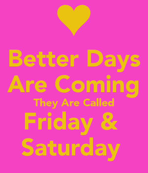 Friday and Saturday quotes quote weekend friday days of the week thursday saturday