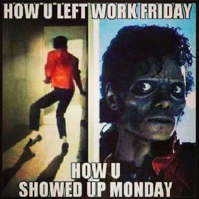 How You Left Work Friday, How You Showed Up Monday funny meme lol monday…
