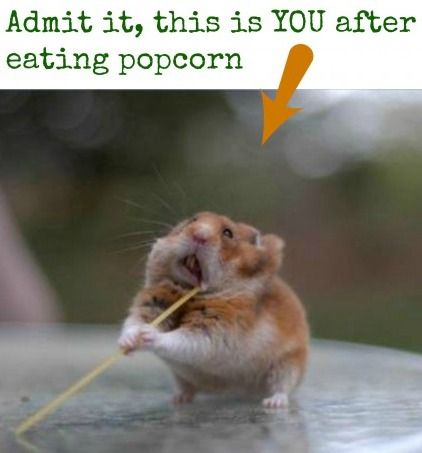 funny admit it this is you after eating popcorn