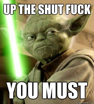 fuck you meme star wars – Google Search shut the fuck up you must…