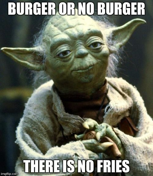 Star Wars Yoda Meme | BURGER OR NO BURGER THERE IS NO FRIES |…