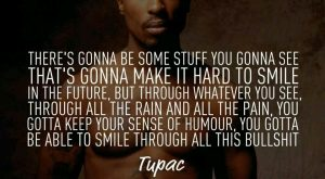 "Be able to smile through the bullshit. #tupac explore Pinterest""> #tupac"
