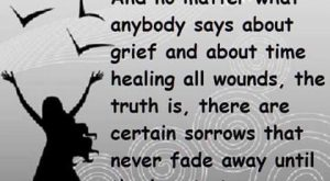 No matter what anybody says about grief and about time healing all wounds, the…