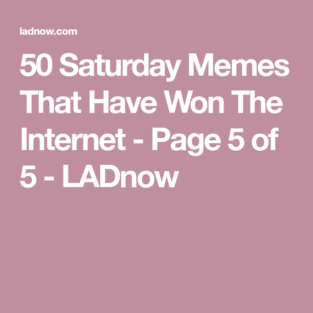 50 Saturday Memes That Have Won The Internet – Page 5 of 5 -…