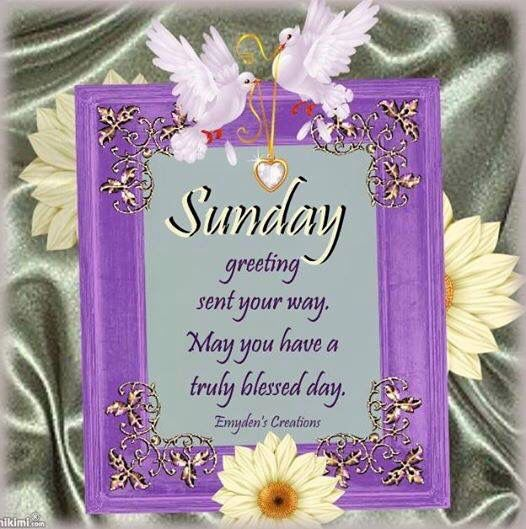 Sunday Greetings Sent Your M., for everything!
