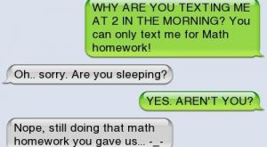 Ownage – Math TeachHey Mrs. MorganWHY ARE YOU TEXTING ME AT 2 IN THE…