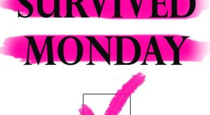 I've survived every Monday!