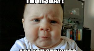 Thursday! Are you serious? Funny Meme