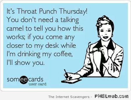 Sarcastic pics – Throat punch and thirsty Thursday | PMSLweb