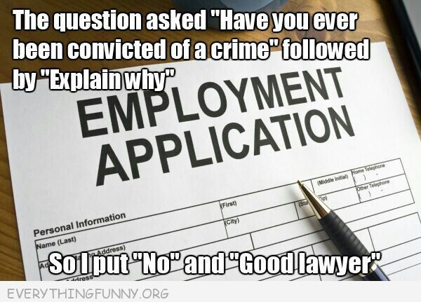 funny caption employment appliation arrested why no good lawyer