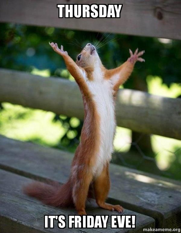 THURSDAY It's FRIDAY EVE! – Happy Squirrel