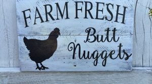 questionable chicken humor ;-) ….Farm fresh butt nugget sign chicken coop by CourtsH...