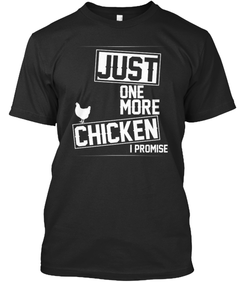 Just One More Chicken Black T-Shirt Front