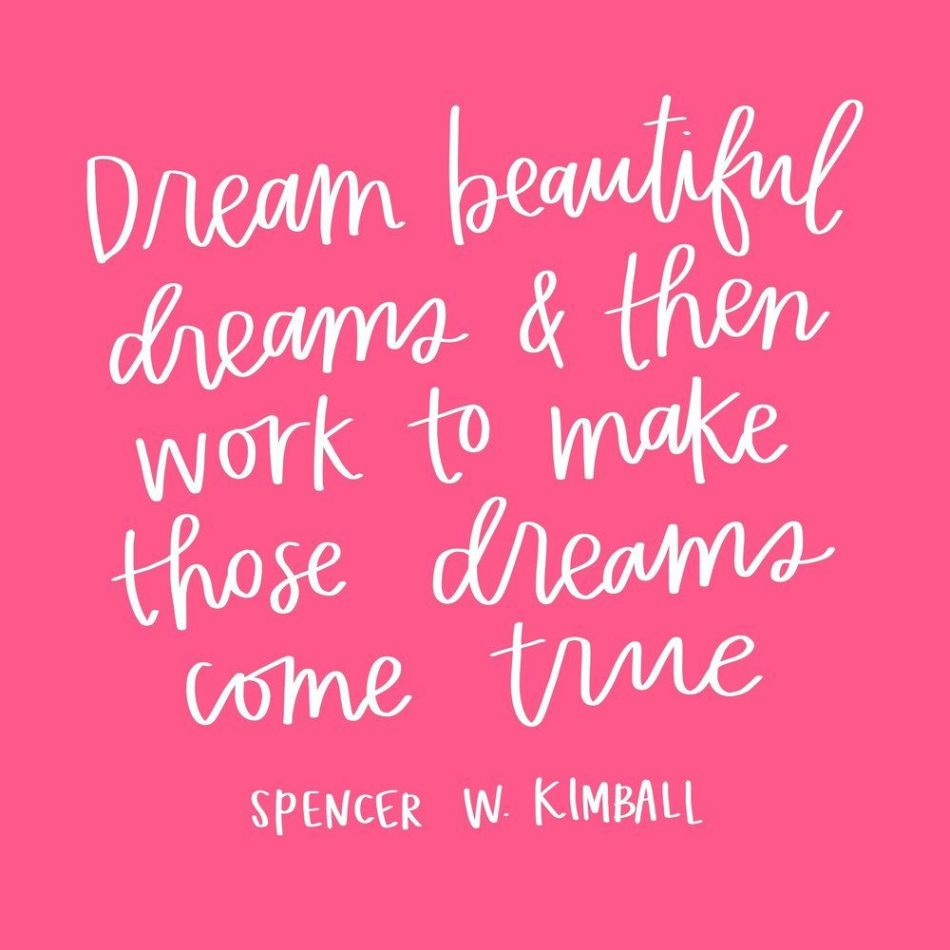 """Dream beautiful dreams and then work to make those dreams come true."" -Spence..."