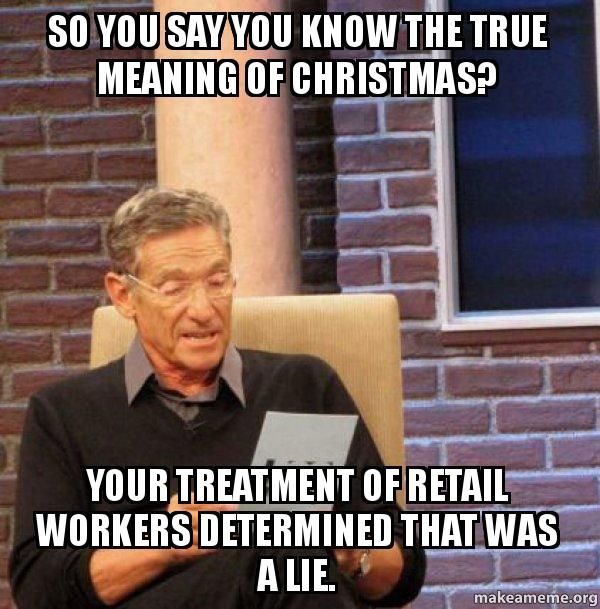 Retail Holiday Memes | So you say you know the true meaning of Christmas?…