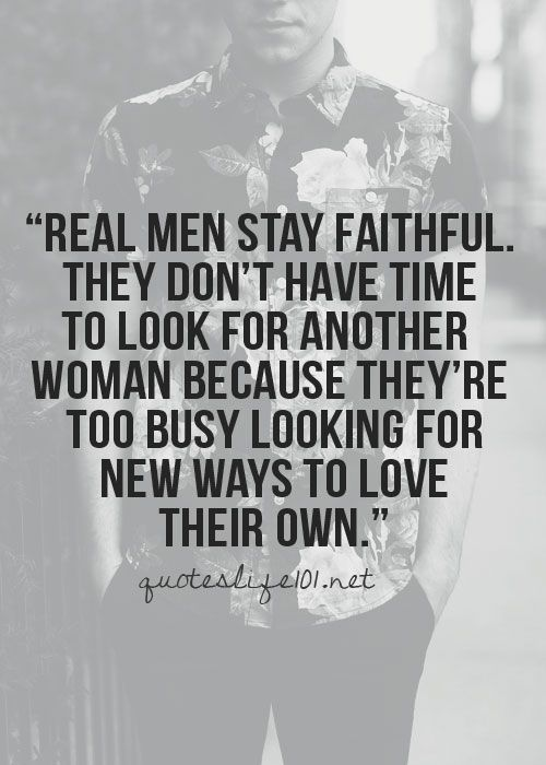"""""""Real men stay faithful. They don't have time to look for other women because…"""