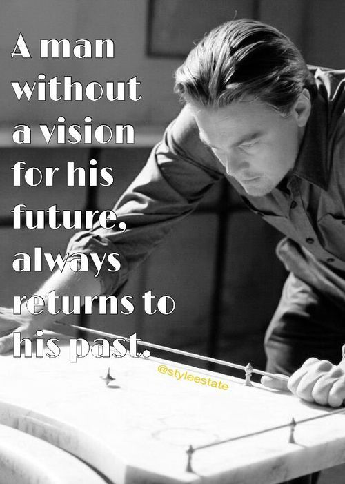 A man without a vision for his future always returns to his past