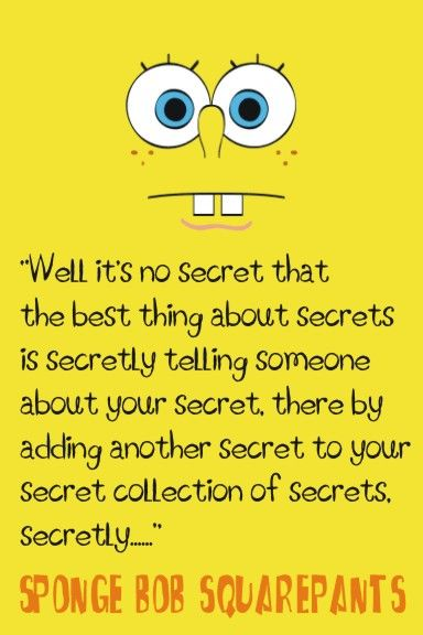 """Well, it's no secret that the best thing about secrets is secretly telling so..."