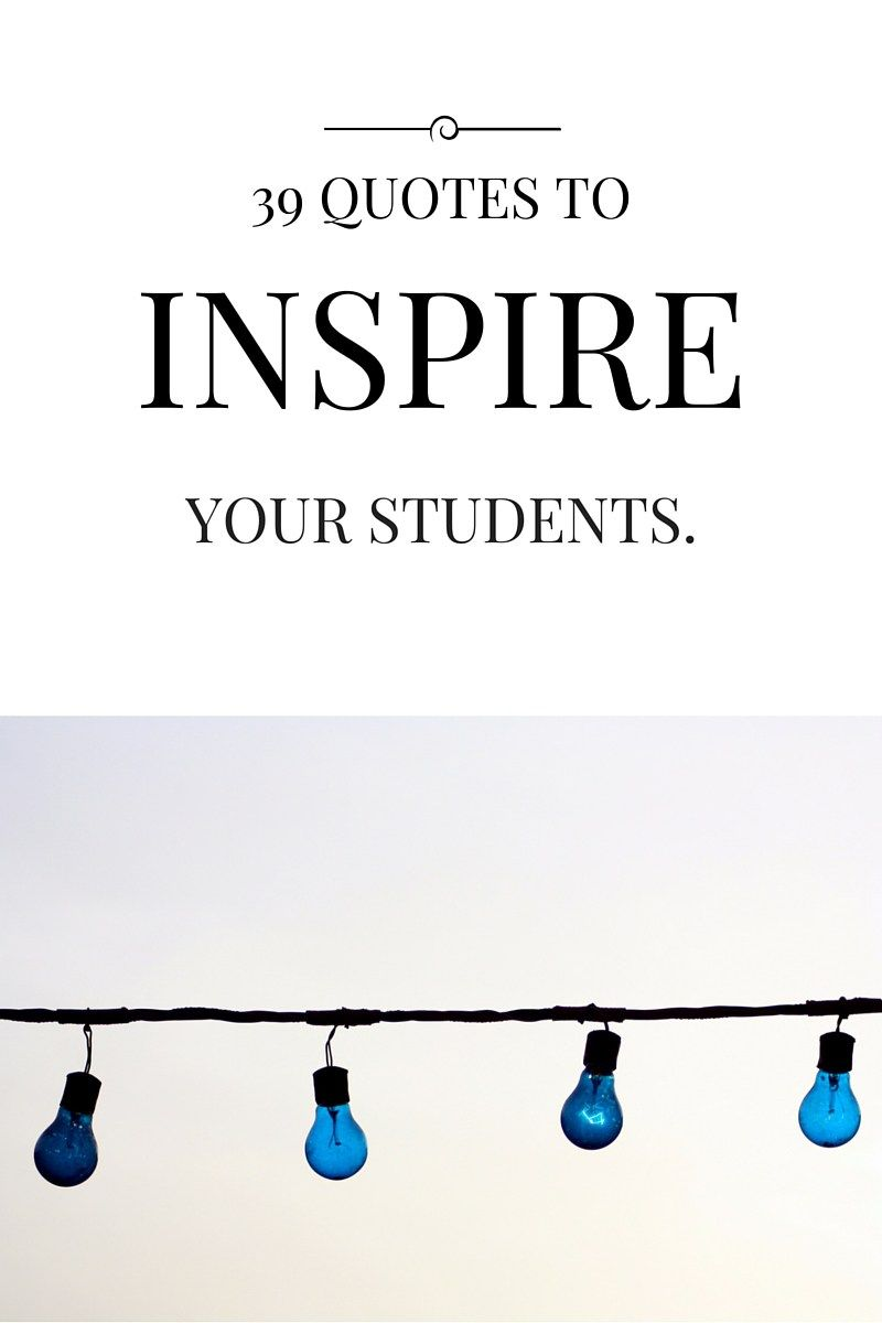 The Best Quotes To Inspire Students – Free printable of 39 quotes to provide…