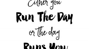 Either You Run The Day or The Day Runs You | Monday Motivation —…