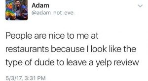 If only I looked like I left yelp reviews