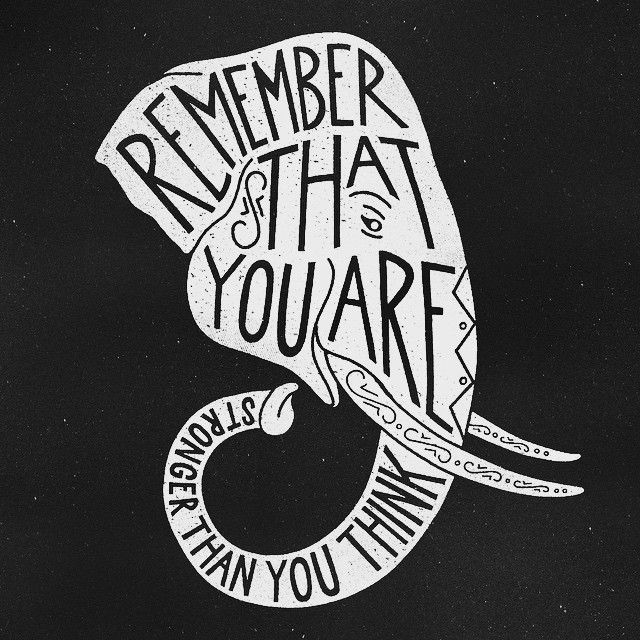 Remember that you are stronger than you think
