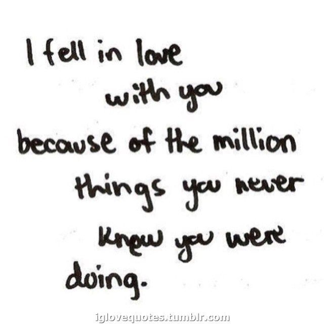 Love Quotes – I fell in love with you because of the million things…