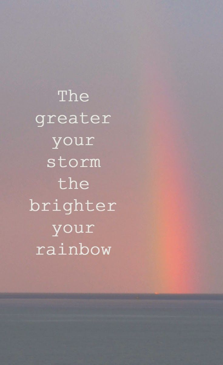 The greater the storm, the brighter the rainbow – quote – Inspriation – ...