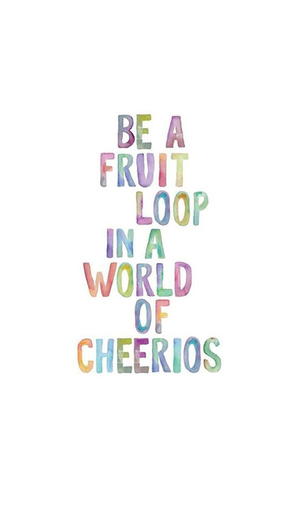"The world is full of negative people. Be different. | ""Be a fruit loop…"