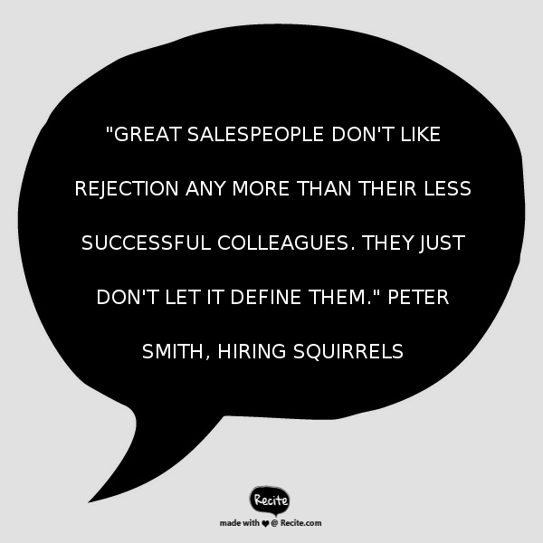 """""""Great salespeople don't like rejection any more than their less successful co..."""