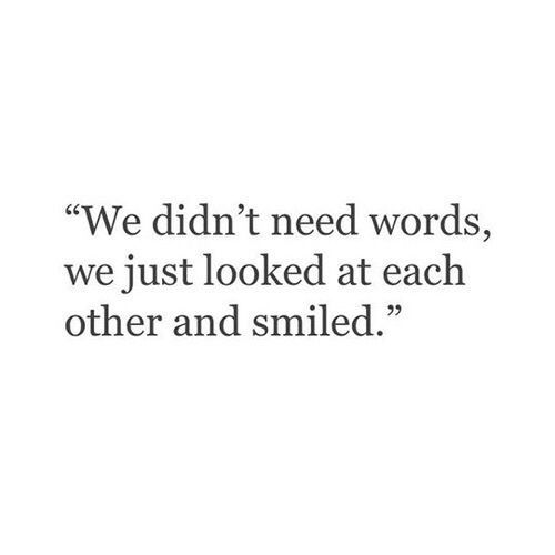 """""""We didn't need words, we just looked at each other and smiled."""" #quotes..."""