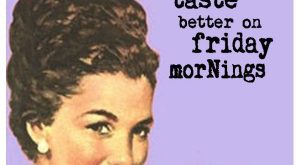 Coffee Tastes Better On Fridays friday happy friday good morning friday quotes good morning…