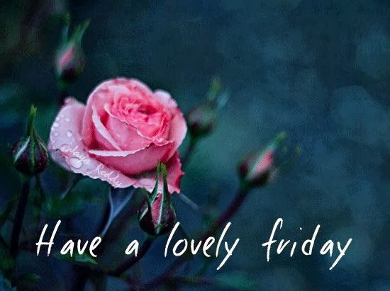 Have A Lovely Friday friday happy friday tgif good morning friday quotes good morning…