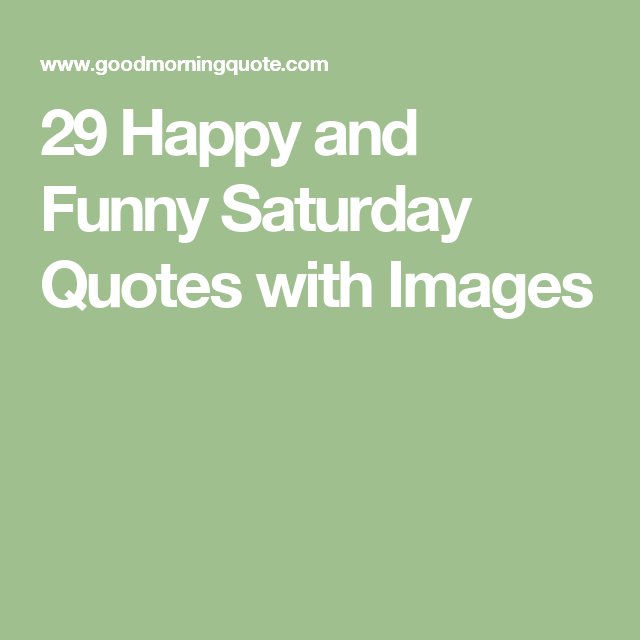 29 Happy and Funny Saturday Quotes with Images