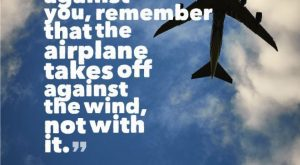 Motivational Quote: When everything seems to be going against you, remember that the airpl...