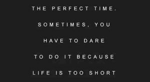 """You can't always wait for the perfect time. Sometimes, you have to dare to…"